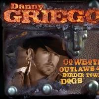Danny Griego Announces Release of Debut Album 'COWBOYS, OUTLAWS & BORDER TOWN DOGS'