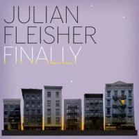 JULIAN FLEISHER to Release 'Finally', Showcase to Follow