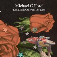 MICHAEL C. FORD'S 'Look Each Other In The Ears' Album Out 6/10