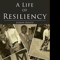 Joseph W. Boyou Releases Debut Book, A LIFE OF RESILIENCY