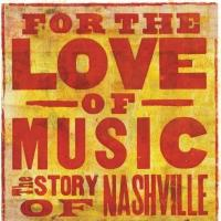 CMT to Premiere FOR THE LOVE OF MUSIC: THE STORY OF NASHVILLE, 5/21