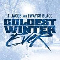 T. Jacob & Fwaygo Blacc Release 'Coldest Winter Ever' Mixtape