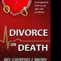 Reverend Courtney J. Brown's DIVORCE OR DEATH is Now Available as E-Book