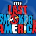 THE LAST SMOKER IN AMERICA Plays Final Performance Today, Sept 1