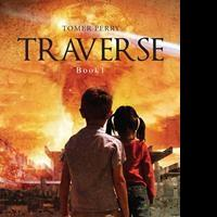 "Tomer D. Perry's First Book ""Traverse"" Is a Spine-tingling Work That Grabs Hold of the Reader with Its Intricate Plot Line and Demands to Be Read"