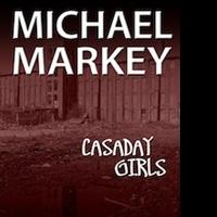 Michael Markey Releases Latest Book, 'Casaday Girls, Book 2: The Creature Returns'