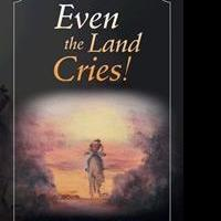 EVEN THE LAND CRIES! is Released