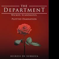 THE DEPARTMENT: WICKED, SCANDALOUS, PLOTTED DAMNATION by Heiress De Subroza is Now Available