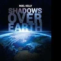 Noel Kelly Releases Debut Book, SHADOWS OVER EARTH