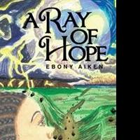 New YA Novel from Ebony Aiken A RAY OF HOPE is Released