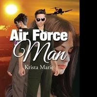 """Krista Marie's first book, """"Air Force Man,"""" is an innovative work of romantic fiction that is adventurous and engrossing"""