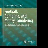 FOOTBALL, GAMBLING, AND MONEY LAUNDERING by Fausto Martin De Sanctis is Available Now
