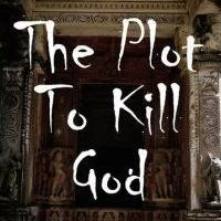 THE PLOT TO KILL GOD is Released