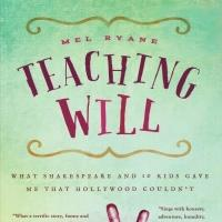Mel Ryane Releases New Memoir, TEACHING WILL: WHAT SHAKESPEARE AND 10 KIDS GAVE ME THAT HOLLYWOOD COULDN'T