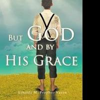 Ethelda M. Prophet-Vason Releases BUT GOD AND BY HIS GRACE