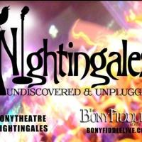 The Bony Fiddle Theatre Presents NIGHTINGALES: UNDISCOVERED & UNPLUGGED VOL. 1 Tonight