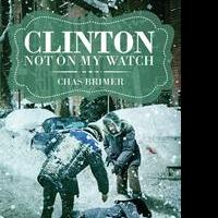 Chas Brimer Launches First Published Work CLINTON - NOT ON MY WATCH