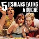 SoHo Playhouse Opens 5 LESBIANS EATING A QUICHE Tonight, 10/13
