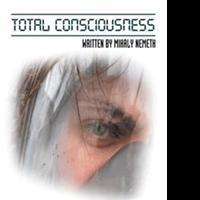 Mihaly Nemeth Pens TOTAL CONSCIOUSNESS