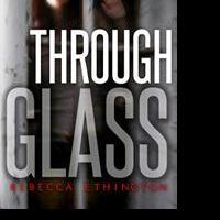 YA Author Rebecca Ethington Releases THROUGH GLASS