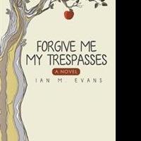 Ian M. Evans Pens FORGIVE ME MY TRESPASSES