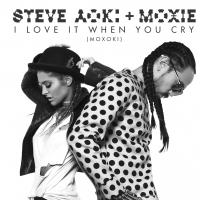 Steve Aoki & Moxie's 'I Love It When You Cry' Now Available