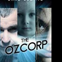 """Brad Ludwig's First Book """"The Ozcorp"""" is an Exciting New Work of Science Fiction that is a Compelling Page Turner"""