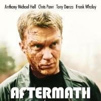 AFTERMATH, Starring Anthony Michael Hall, Hits VOD & DVD 4/21