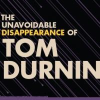 Roundabout Opens THE UNAVOIDABLE DISAPPEARANCE OF TOM DURNIN Tonight