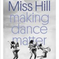 MISS HILL: MAKING DANCE MATTER to Hit Theaters 1/23 in NYC