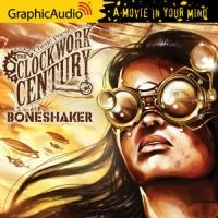 GraphicAudio Presents CLOCKWORK CENTURY 1:  BONESHAKER by Cherie Priest