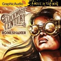 GraphicAudio Presents CLOCKWORK CENTURY 1:  BONESHAKER by Cherie Priest