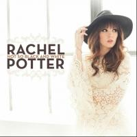 Country-Pop and Stage Star Rachel Potter to Host NOT SO BLACK AND WHITE Album Release Show Tomorrow