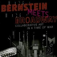 BWW Reviews: BERNSTEIN MEETS BROADWAY: Collaborative Art in a Time of War by Carol J Oja