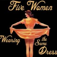BWW Review: FIVE WOMEN WEARING THE SAME DRESS Shows the Evolving Female Role in Society
