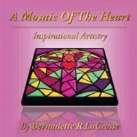 Bernadette R. LaCrosse Release A MOSAIC OF THE HEART