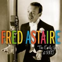 BWW CD Reviews: FRED ASTAIRE: THE EARLY YEARS AT RKO is Nostalgic Easy Listening