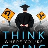 THINK WHERE YOU'RE GOING Helps Grads Become Successful