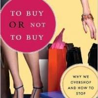 Compulsive Buying Behavior Expert April Benson, Ph.D., Releases TO BUY OR NOT TO BUY