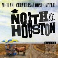 Michael Cerveris & Loose Cattle's NORTH OF HOUSTON Now Available