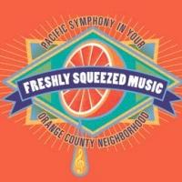 The Pacific Symphony Presents FRESH SQUEEZED MUSIC