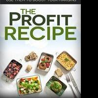 Food Entrepreneur Releases New Book, THE PROFIT RECIPE