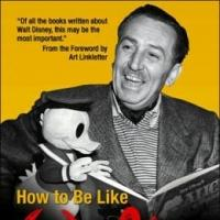Pat Williams with Jim Denney Release HOW TO BE LIKE WALT: CAPTURING THE DISNEY MAGIC EVERY DAY OF YOUR LIFE
