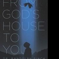 Dr. Randolph Pinch Shares His Story in FROM GOD'S HOUSE TO YOU