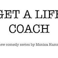 New Comedy Web Series GET A LIFE COACH Premieres 12/8