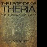 Rob Bennett Releases 'The Legends of Theria: The Throne of Ages'