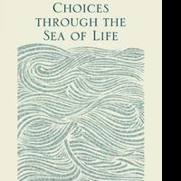 Author Encourages Thoughtful CHOICES THROUGH THE SEA OF LIFE