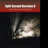 Vickie Swan Releases SPLIT SECOND DECISION II APPREHENDED
