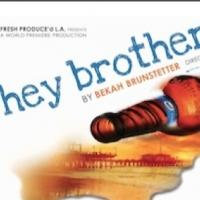Fresh Produce'd L.A. Presents World Premiere of HEY BROTHER, Now thru 12/14