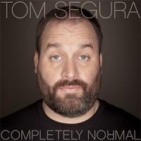 Tom Segura's COMPLETELY NORMAL Stand-Up Special Now on Digital Audio and iTunes